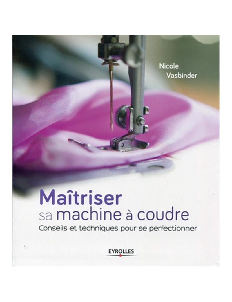 MAITRISER SA MACHINE A COUDRE